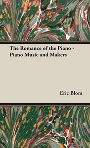 The Romance of the Piano - Piano Music and Makers