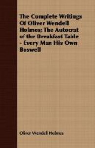 The Complete Writings Of Oliver Wendell Holmes; The Autocrat of