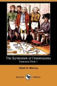 The Symbolism of Freemasonry (Illustrated Edition) (Dodo Press)