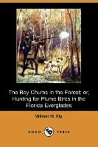 The Boy Chums in the Forest; Or, Hunting for Plume Birds in the