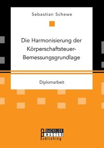 Die Harmonisierung der Körperschaftsteuer-Bemessungsgrundlage