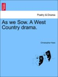 As we Sow. A West Country drama.