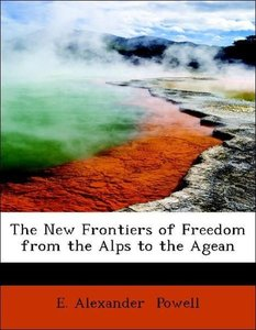 The New Frontiers of Freedom from the Alps to the Agean