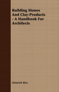 Building Stones And Clay-Products - A Handbook For Architects