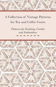 A Collection of Vintage Patterns for Tea and Coffee Cosies; Patt