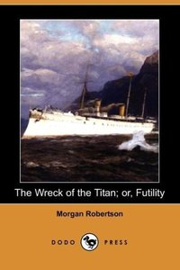The Wreck of the Titan; Or, Futility (Dodo Press)