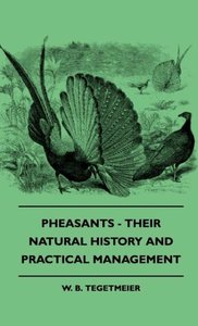 Pheasants - Their Natural History And Practical Management