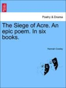 The Siege of Acre. An epic poem. In six books.