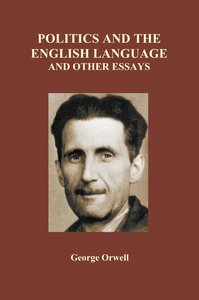 Politics and the English Language and Other Essays (Paperback)