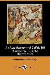 An Autobiography of Buffalo Bill (Colonel W. F. Cody) (Illustrat
