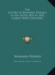 The Letters of Benjamin Disraeli to His Sister 1832 to 1852 (LAR