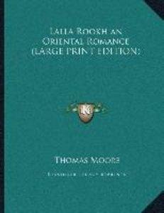 Lalla Rookh an Oriental Romance (LARGE PRINT EDITION)