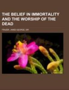 The Belief in Immortality and the Worship of the Dead Volume II