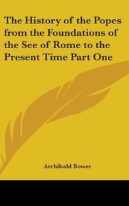 The History of the Popes from the Foundations of the See of Rome
