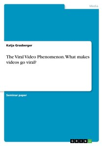The Viral Video Phenomenon. What makes videos go viral?