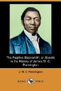 The Fugitive Blacksmith; Or, Events in the History of James W. C