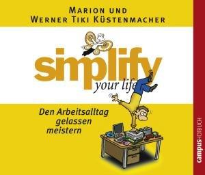 Simplify your life - Den Arbeitsalltag gelassen meistern. CD