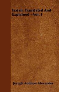 Isaiah, Translated And Explained - Vol. I