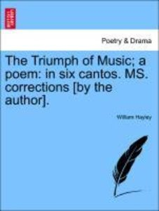 The Triumph of Music; a poem: in six cantos. MS. corrections [by