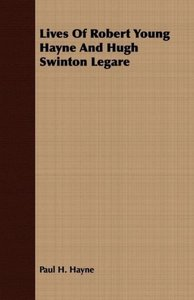 Lives Of Robert Young Hayne And Hugh Swinton Legare