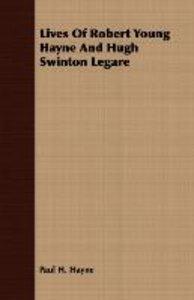 Lives Of Robert Young Hayne And Hugh Swinton Legare