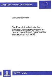 Die Produktion historischen Sinnes: Mittelalterrezeption im deut