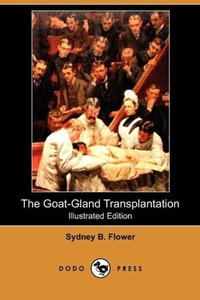 The Goat-Gland Transplantation (Illustrated Edition) (Dodo Press