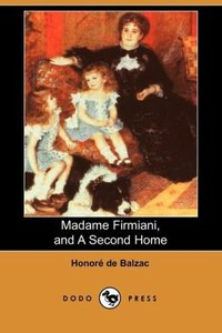Madame Firmiani, and a Second Home (Dodo Press)