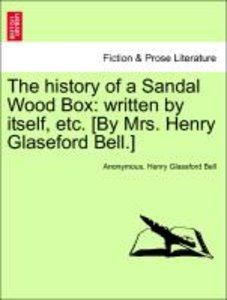 The history of a Sandal Wood Box: written by itself, etc. [By Mr
