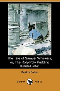 The Tale of Samuel Whiskers; Or, the Roly-Poly Pudding (Illustra
