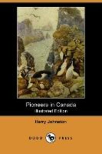 Pioneers in Canada (Illustrated Edition) (Dodo Press)