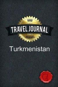 Travel Journal Turkmenistan