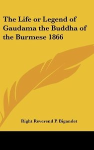 The Life or Legend of Gaudama the Buddha of the Burmese 1866