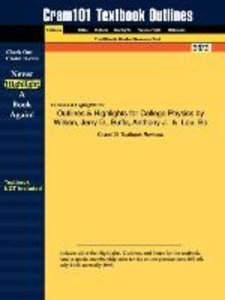 Outlines & Highlights for College Physics by Wilson, Jerry D., B