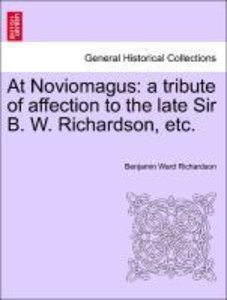 At Noviomagus: a tribute of affection to the late Sir B. W. Rich