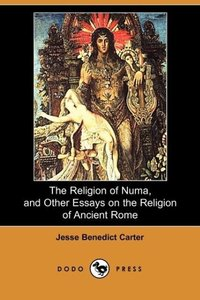 The Religion of Numa, and Other Essays on the Religion of Ancien