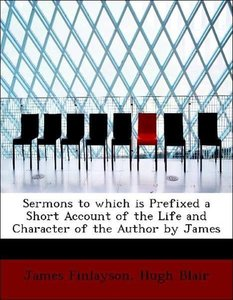 Sermons to which is Prefixed a Short Account of the Life and Cha