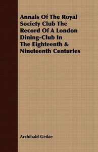 Annals Of The Royal Society Club The Record Of A London Dining-C