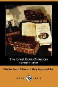 The Great Book-Collectors (Illustrated Edition) (Dodo Press)