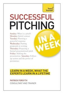 Successful Pitching in a Week: A Teach Yourself Guide
