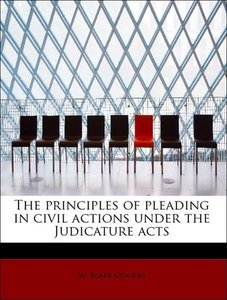 The principles of pleading in civil actions under the Judicature