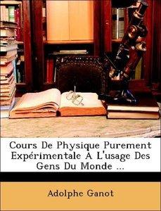 Cours De Physique Purement Expérimentale À L'usage Des Gens Du M
