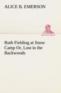 Ruth Fielding at Snow Camp Or, Lost in the Backwoods