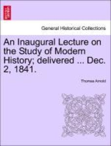 An Inaugural Lecture on the Study of Modern History; delivered .