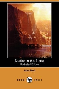 Studies in the Sierra (Illustrated Edition) (Dodo Press)