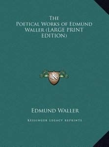 The Poetical Works of Edmund Waller (LARGE PRINT EDITION)