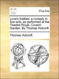 Love's frailties: a comedy in five acts, as performed at the The