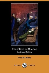 The Slave of Silence (Illustrated Edition) (Dodo Press)