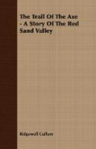 The Trail Of The Axe - A Story Of The Red Sand Valley