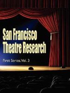 San Francisco Theatre Research, First Series, Vol. 3
